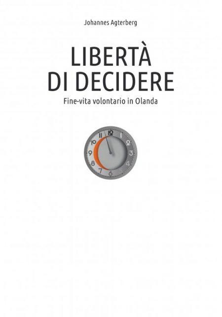 """Copertina di """"Libertà di decidere. Fine vita volontario in Olanda"""" di Johannes Agterberg"""