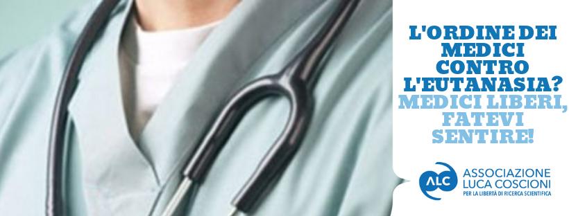 L'ordine dei medici contro l'eutanasia? Medici liberi, fatevi sentire!